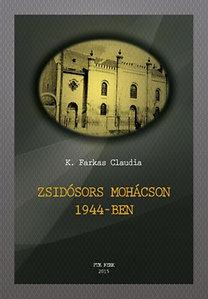 K. Farkas Claudia: Zsidósors Mohácson 1944-ben
