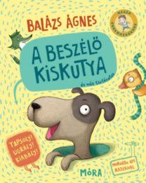 Balázs Ágnes: A beszélő kiskutya és más történetek