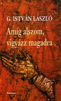 G. István László: Amíg alszom, vigyázz magadra