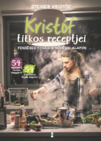 Steiner Kristóf: Kristóf titkos receptjei - Fenséges fogások növényi alapon