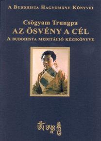 Csögyam Trungpa: Az ösvény a cél - A buddhista meditáció kézikönyve