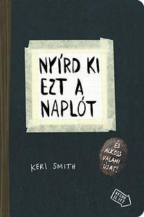 Keri Smith: Nyírd ki ezt a naplót - és alkoss valami újat!