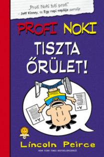 Lincoln Peirce: Profi Noki kalandjai 5.  - Tiszta őrület!