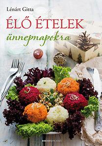 Lénárt Gitta: Élő ételek ünnepnapokra
