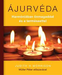 Judith H. Morrison: Ájurvéda - Harmóniában önmagaddal és a természettel - Harmóniában önmagaddal és a természettel