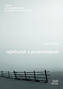 Turi Márton: Rejtekutak a pusztaságban - Írások a huszadik századi és kortárs orosz irodalomról