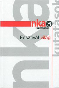 Szerző: Hunyadi Zsuzsa - Inkei Péter - Szabó János Zoltán: NKA-kutatások 3 - Fesztivál-világ