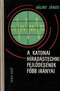 Bálint János: A katonai híradástechnika fejlődésének főbb irányai