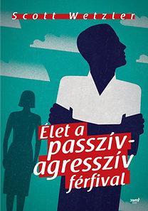 Scott Wetzler: Élet a passzív-agresszív férfival