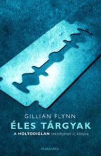 Gillian Flynn: Éles tárgyak