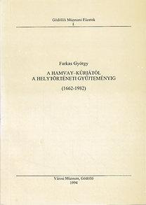 Farkas György: A Hamvay-kúriától a Helytörténeti Gyűjteményig (1662-1982)