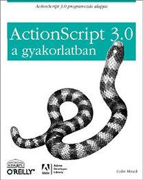Colin Moock: ActionScript 3.0 a gyakorlatban - ActionScript 3.0 programozás alapjai