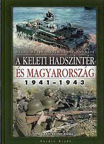 Szabó Péter-Számvéber Norbert: A keleti hadszíntér és Magyarország 1941-1943
