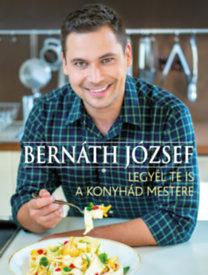 Bernáth József: Legyél te is a konyhád mestere