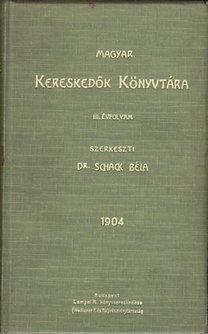 Dr. Schack Béla (szerk.): Magyar Kereskedők Könyvtára III. évfolyam