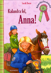 Sarah Bosse: Kalandra fel, Anna! - Malomvölgyi lovaskalandok