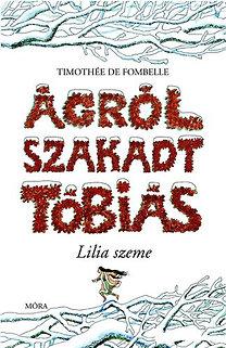 Timothée de Fombelle: Ágrólszakadt Tóbiás II. kötet - Lilia szeme