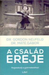 Dr. Máté Gábor; Dr. Gordon Neufeld: A család ereje - Ragaszkodj a gyermekeidhez!
