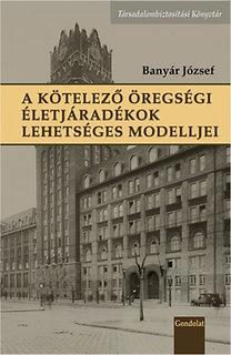 Banyár József: A kötelező öregségi életjáradékok lehetséges modelljei