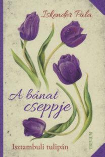 Iskender Pala: A bánat cseppje - Isztambuli tulipán