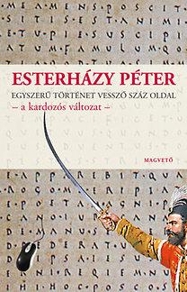 Esterházy Péter: Egyszerű történet vessző száz oldal - a kardozós változat -