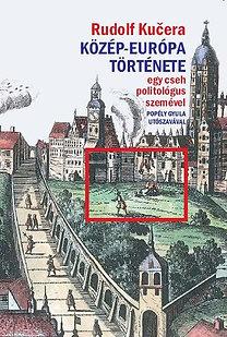 Rudolf Kučera: Közép-Európa története egy cseh politológus szemével