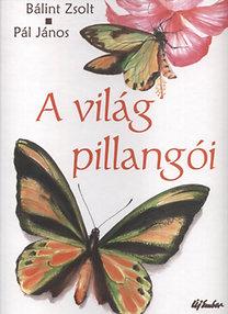 Pál János; Bálint Zsolt: A világ pillangói - Apollók, Böngörök, Csillangók és rokonaik