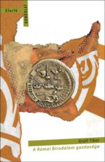 Grüll Tibor: A Római Birodalom gazdasága