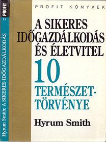 Hyrum Smith: A sikeres időgazdálkodás és életvitel 10 természettörvénye (Időgazdálkodás)