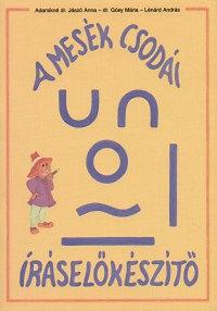 Adamikné Jászó Anna: A mesék csodái - Íráselőkészítő munkafüzet 1.o. - Az általános iskolák 1. osztálya számára
