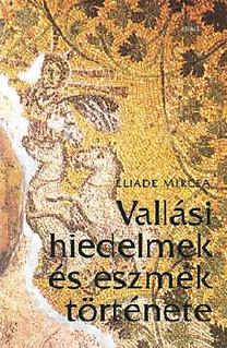 Mircea Eliade: Vallási hiedelmek és eszmék története