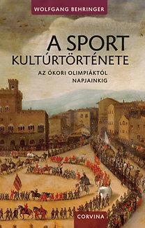 Wolfgang Behringer: A sport kultúrtörténete - Az ókori olimpiáktól napjainkig