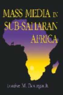 Bourgault, Louise M.: Mass Media in Sub-Saharan Africa