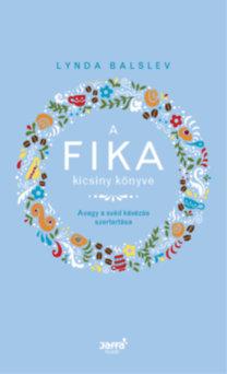 Lynda Balslev: A Fika kicsiny könyve - Avagy a svéd kávézás szertartása
