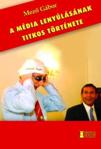 Mező Gábor: A média lenyúlásának titkos története
