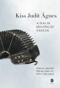 Kiss Judit Ágnes: A Halál milongát táncol