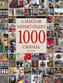 Kaiser Ottó: A magyar népművészet 1000 csodája