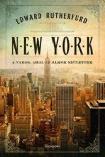 Edward Rutherfurd: New York - A város, ahol az álmok születnek