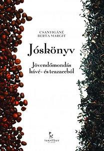 Csanyigáné Berta Margit: Jóskönyv - Jövendőmondás kávé- és teazaccból