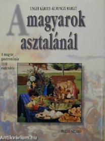 Unger Károly; Kurunczi Margit: A magyarok asztalánál - A magyar gasztronómia 1100 esztendeje