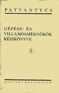 Pattantyús Á. Géza: Gépész- és villamosmérnökök kézikönyve 1. Matematikai képletek,táblázatok.