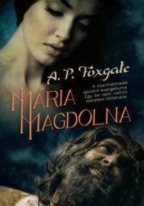 A. P. Foxgate: Mária Magdolna - A tizenharmadik apostol evangéliuma. Egy be nem vallott szerelem története.