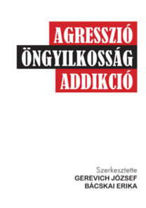 Gerevich József; Bácskai Erika: Agresszió, öngyilkosság, addikció