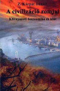 Z. Kárpát Dániel: A civilizáció romjai - környezeti összeomlás és kiút