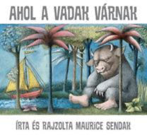 Maurice Sendak: Ahol a vadak várnak