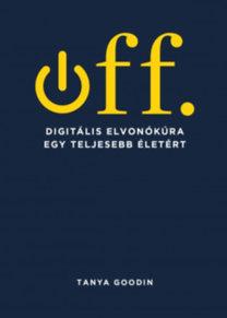Goodin, Tanya: Off - Digitális elvonókúra egy teljesebb életért