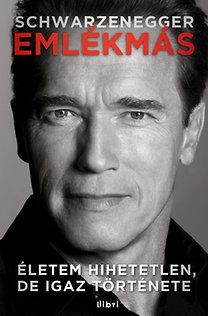 Arnold Schwarzenegger: Emlékmás - Életem hihetetlen, de igaz története