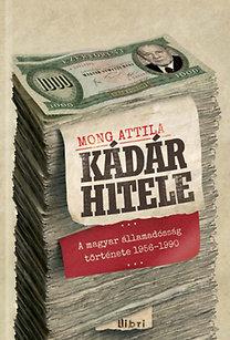 Mong Attila: Kádár hitele - A magyar államadósság története 1956-1990 - A magyar államadósság története 1956-1990
