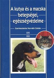 Dr. Horváth Zoltán: A kutya és a macska betegségei, egészségvédelme