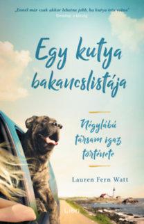 Lauren Fern Watt: Egy kutya bakancslistája - Négylábú társam igaz története